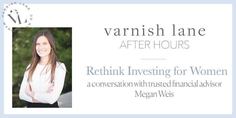 Varnish Lane After Hours - Varnish Lane After Hours: Rethink Investing for Women
